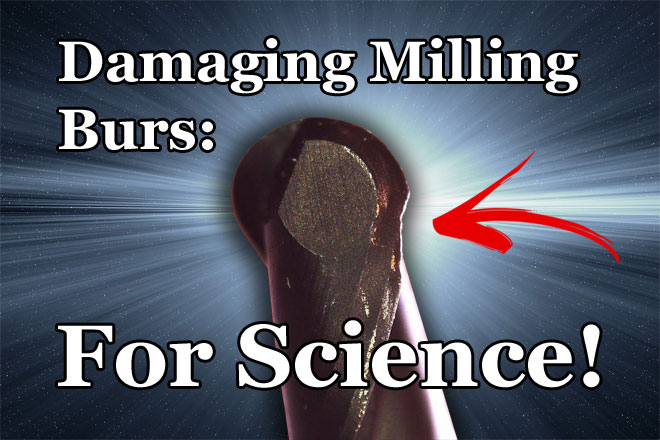 Damaging Milling Burs: For Science!